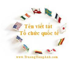 Tên các tổ chức quốc tế và nước ngoài viết tắt bằng tiếng Anh